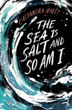 The sea is salt and so am I Cassandra Hartt.