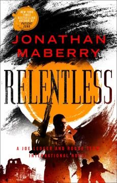 Relentless : a Joe Ledger and Rogue Team International novel
