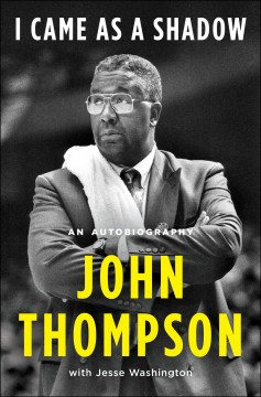 I came as a shadow : an autobiography / John Thompson with Jesse Washington.
