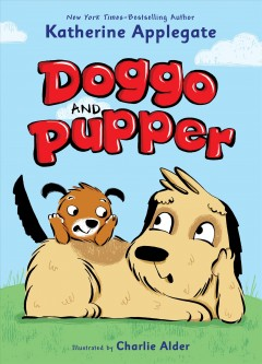 Doggo and Pupper / Katherine Applegate ; illustrated by Charlie Alder.