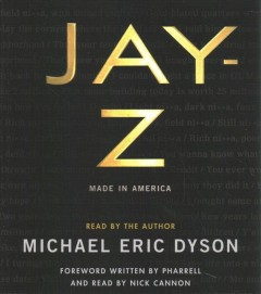 Jay-Z : made in America / Michael Eric Dyson ; with a foreword by Pharrell.