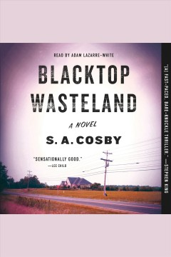 Blacktop wasteland : a novel [electronic resource] / S. A. Cosby.