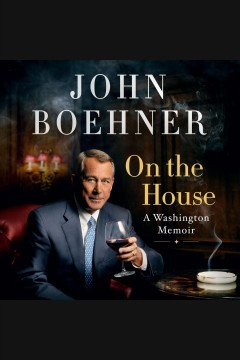 On the house [electronic resource] : a Washington memoir / John Boehner.