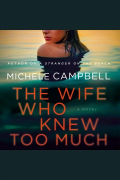 The wife who knew too much [electronic resource] / Michele Campbell.