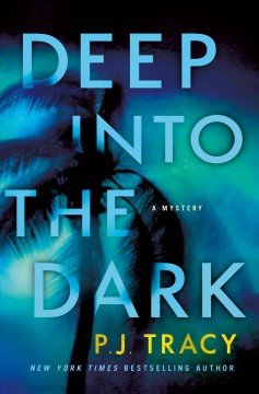 Deep into the dark / P.J. Tracy.