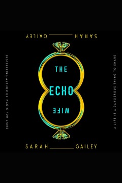 The Echo Wife [electronic resource] / Sarah Gailey.