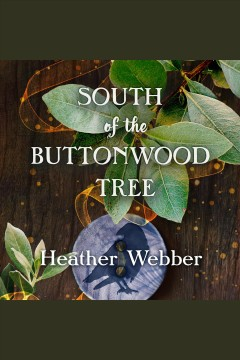 South of the Buttonwood Tree [electronic resource] / Heather Webber.