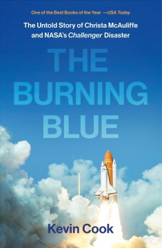 The burning blue the untold story of Christa McAuliffe and NASA's Challenger disaster / Kevin Cook.