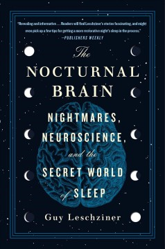 The Nocturnal Brain : Nightmares, Neuroscience, and the Secret World of Sleep