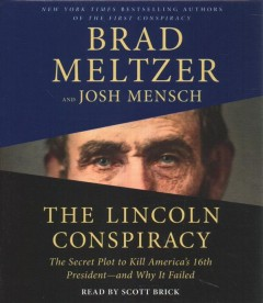 The Lincoln conspiracy : the secret plot to kill America's 16th president--and why it failed / Brad Meltzer and Josh Mensch.