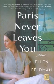 Paris never leaves you / Ellen Feldman.