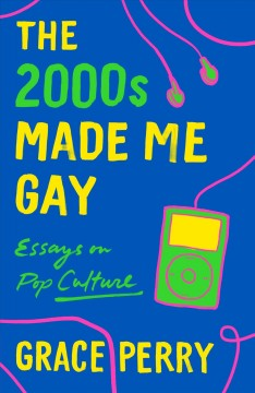 The 2000s made me gay : essays on pop culture