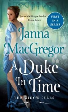 A Duke in Time : The Widow Rules