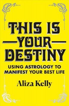 This is your destiny : using astrology to manifest your best life