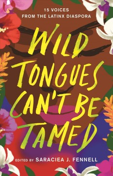Wild tongues can't be tamed : 15 voices from the Latinx diaspora