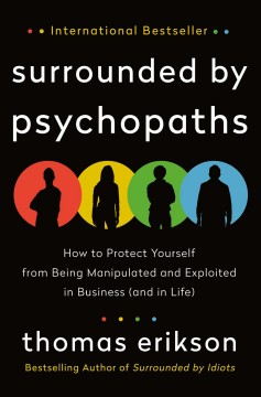 Surrounded by psychopaths : how to protect yourself from being manipulated and exploited in business (and in life)