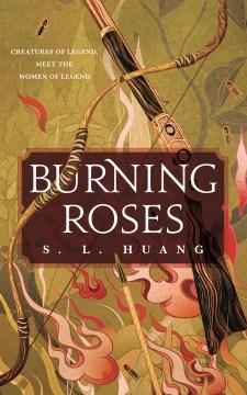 Burning roses / S.L. Huang.