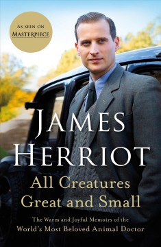 All Creatures Great and Small : The Warm and Joyful Memoirs of the World's Most Beloved Animal Doctor