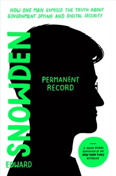 Permanent Record : How One Man Exposed the Truth About Government Spying and Digital Security: Young Readers Edition