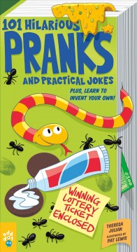 101 hilarious pranks and practical jokes : plus, learn to invent your own!
