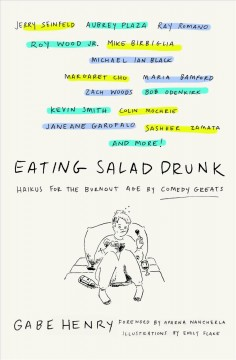 Eating salad drunk : haikus for the burnout age by comedy greats