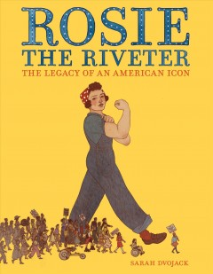 Rosie the Riveter : The Legacy of an American Icon