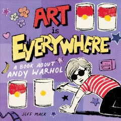 Art Is Everywhere : A Book About Andy Warhol