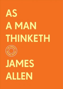 As a man thinketh / The Complete Original Edition With Bonus Material