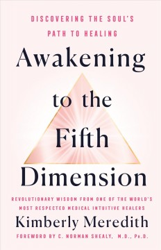 Awakening to the fifth dimension : discovering the soul's path to healing