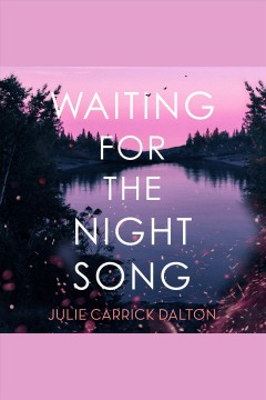 Waiting for the night song [electronic resource] / Julie Carrick Dalton