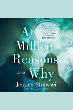 A million reasons why : a novel [electronic resource] / Jessica Strawser.
