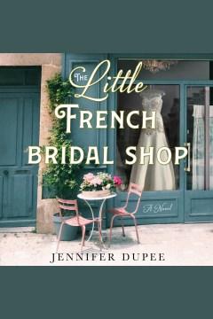 The little French bridal shop [electronic resource] / Jennifer Dupee.