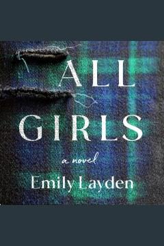 All Girls : A Novel [electronic resource] / Emily Layden.
