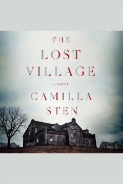 The lost village [electronic resource] : a novel / Camilla Sten, Alexandra Fleming.