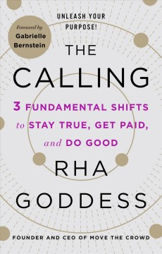 The Calling : 3 Fundamental Shifts to Stay True, Get Paid, and Do Good