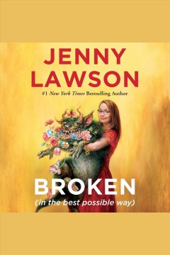 Broken (in the best possible way) [electronic resource] / Jenny Lawson.