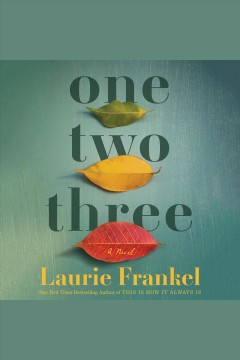 One two three [electronic resource] : a novel / Laurie Frankel.