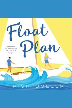 Float plan [electronic resource] / Trish Doller.