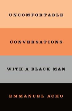 Uncomfortable conversations with a black man / Emmanuel Acho.