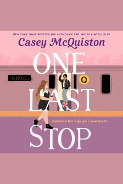 One last stop [electronic resource] / Casey McQuiston.