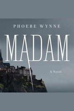 Madam [electronic resource] / Phoebe Wynne.
