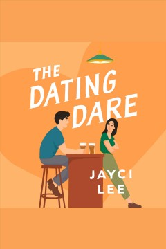 The dating dare [electronic resource] : a novel / Jayci Lee.