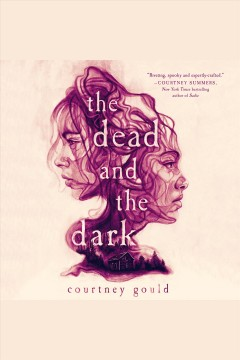 The dead and the dark [electronic resource] / Courtney Gould.