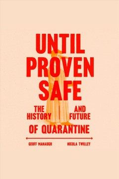 Until proven safe [electronic resource] : the history and future of quarantine / Geoff Manaugh and Nicola Twilley, MCD.