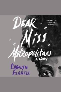 Dear Miss Metropolitan [electronic resource] / Carolyn Ferrell.