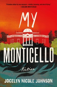 My Monticello : fiction / Jocelyn Nicole Johnson.