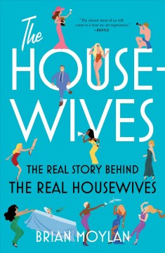 The housewives The Real Story Behind the Real Housewives / Brian Moylan