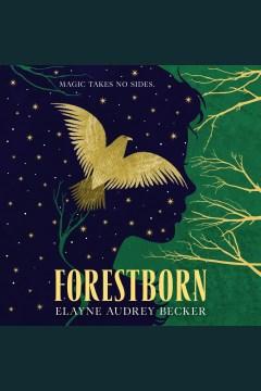 Forestborn [electronic resource] / Elayne Audrey Becker.