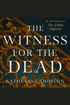 The witness for the dead [electronic resource] / Katherine Addison.