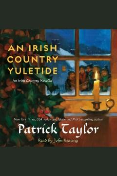 An Irish country Yuletide [electronic resource] / Patrick Taylor.